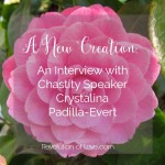 A New Creation: An Interview with Chastity Speaker Crystalina Padilla-Evert